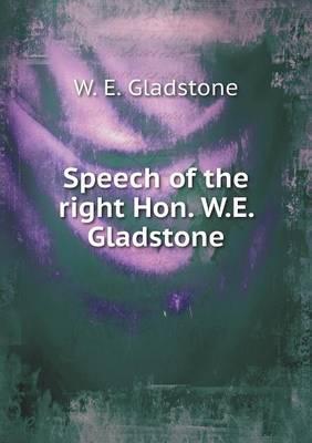 Speech of the Right Hon. W.E. Gladstone