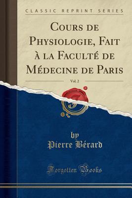 Cours de Physiologie, Fait à la Faculté de Médecine de Paris, Vol. 2 (Classic Reprint)