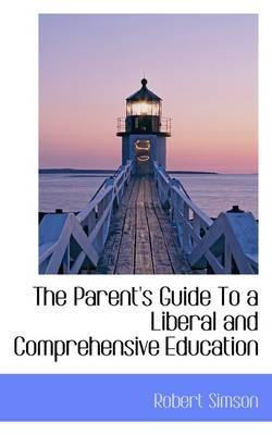 The Parent's Guide to a Liberal and Comprehensive Education