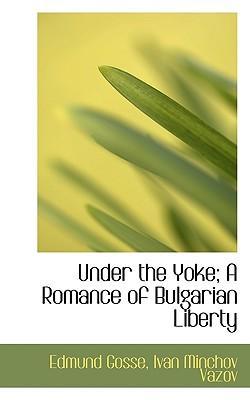 Under the Yoke; A Romance of Bulgarian Liberty