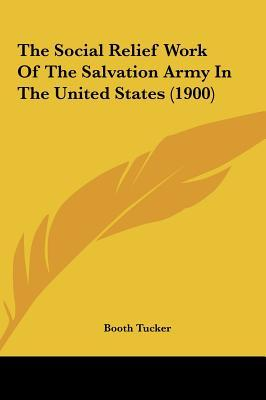 The Social Relief Work of the Salvation Army in the United States (1900)
