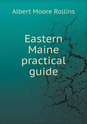 Eastern Maine Practical Guide
