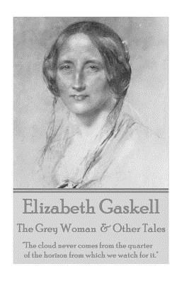 Elizabeth Gaskell - The Grey Woman  & Other Tales