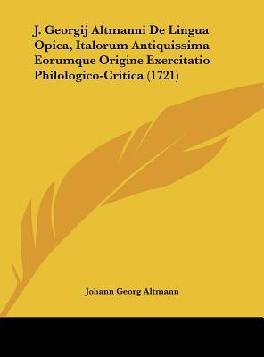 J. Georgij Altmanni de Lingua Opica, Italorum Antiquissima Eorumque Origine Exercitatio Philologico-Critica (1721)