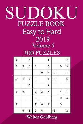 300 Easy to Hard Sudoku Puzzle Book 2019