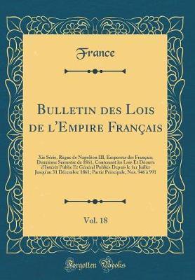 Bulletin des Lois de l'Empire Français, Vol. 18