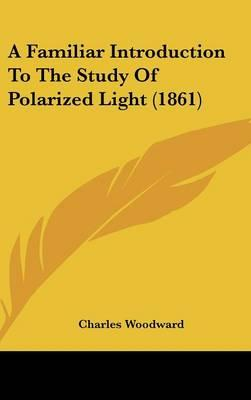 A Familiar Introduction To The Study Of Polarized Light (1861)