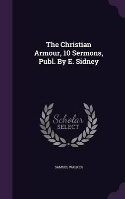The Christian Armour, 10 Sermons, Publ. by E. Sidney