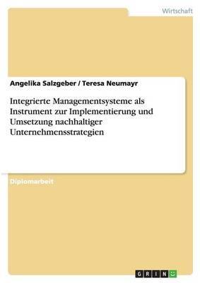 Integrierte Managementsysteme als Instrument zur Implementierung und Umsetzung nachhaltiger Unternehmensstrategien