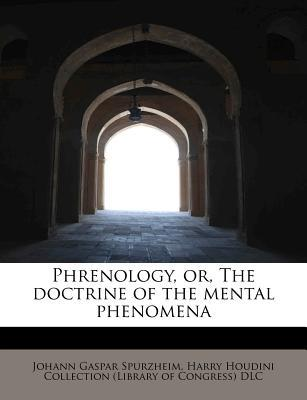 Phrenology, or, The doctrine of the mental phenomena