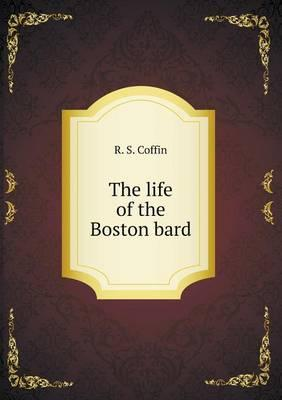 The Life of the Boston Bard