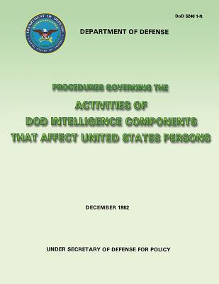 Procedures Governing the Activities of Dod Intelligence Components That Affect United States Persons Dod 5240 1-r