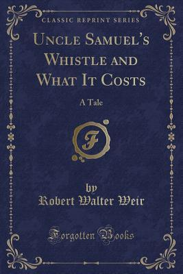 Uncle Samuel's Whistle and What It Costs