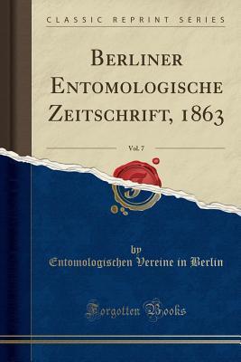 Berliner Entomologische Zeitschrift, 1863, Vol. 7 (Classic Reprint)