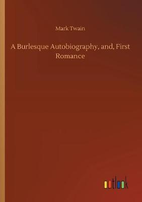 A Burlesque Autobiography, and, First Romance