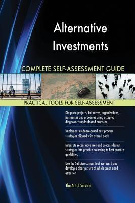 Alternative Investments Complete Self-Assessment Guide