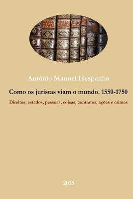 Como os juristas viam o mundo. 1550-1750