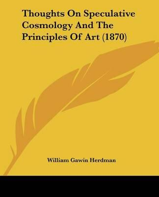 Thoughts on Speculative Cosmology and the Principles of Art (1870)