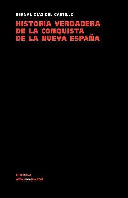 Historia verdadera de la conquista de la Nueva Espana/ True Story of the Conquest of New Spain
