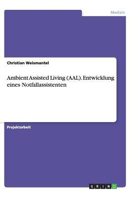 Ambient Assisted Living (AAL). Entwicklung eines Notfallassistenten