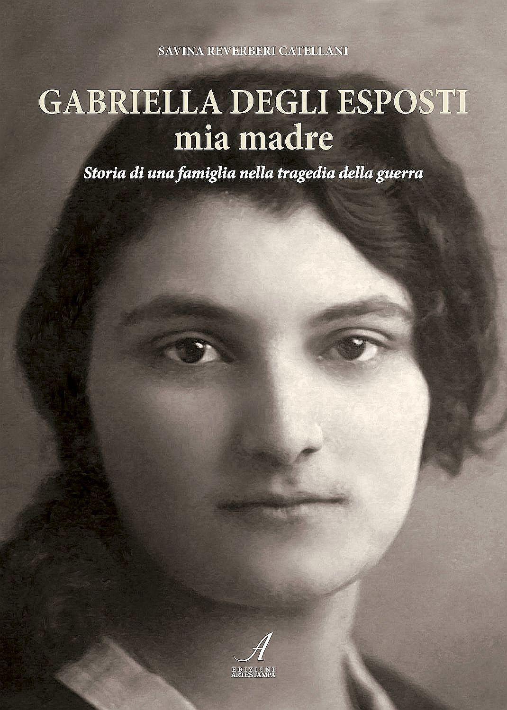Gabriella Degli Esposti mia madre