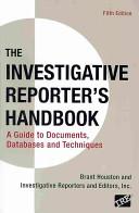 The Investigative Reporter's Handbook