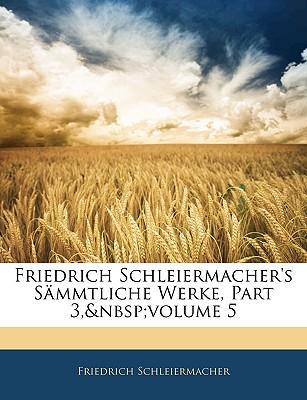 Friedrich Schleiermacher's sämmtliche Werke. Dritte Abtheilung, Fünfter Band