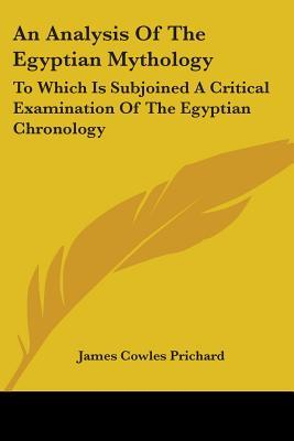 An Analysis of the Egyptian Mythology, to Which Is Subjoined a Critical Examination of the Egyptian Chronology