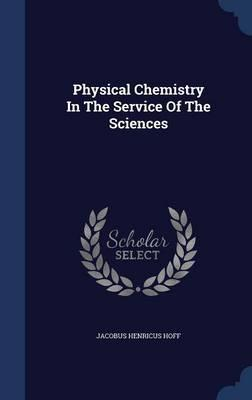 Physical Chemistry in the Service of the Sciences