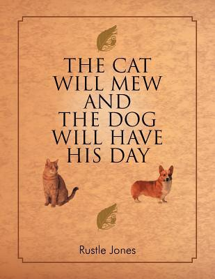 The Cat Will Mew and the Dog Will Have His Day
