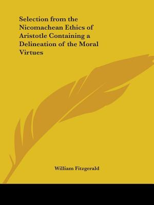 Selection from the Nicomachean Ethics of Aristotle Containing a Delineation of the Moral Virtues 1850