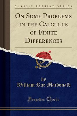 On Some Problems in the Calculus of Finite Differences (Classic Reprint)
