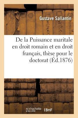 De la Puissance Maritale en Droit Romain et en Droit Français, These pour le Doctorat