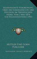 Allerhochste Verordnung Uber Die Ehrengerichte Der Offiziere Im Preussischen Heere, Vom 2 Mai 1874