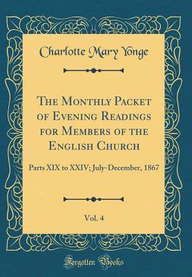 The Monthly Packet of Evening Readings for Members of the English Church, Vol. 4