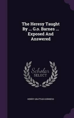 The Heresy Taught by G.O. Barnes Exposed and Answered