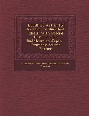 Buddhist Art in Its Relation to Buddhist Ideals, with Special Reference to Buddhism in Japan