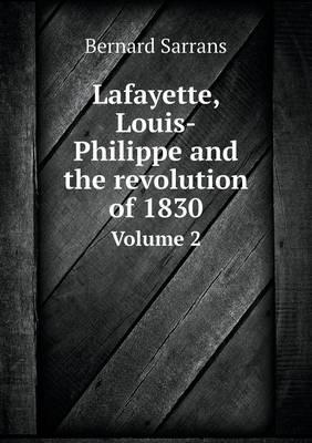 Lafayette, Louis-Philippe and the Revolution of 1830 Volume 2