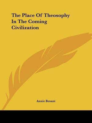 The Place of Theosophy in the Coming Civilization