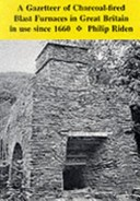 A gazetteer of charcoal-fired blast furnaces in Great Britain in use since 1660