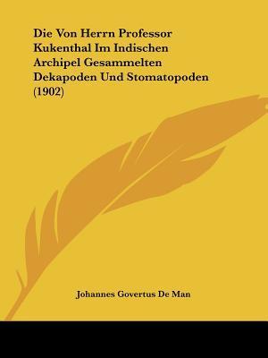 Die Von Herrn Professor Kukenthal Im Indischen Archipel Gesammelten Dekapoden Und Stomatopoden (1902)