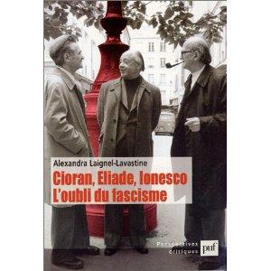 Cioran, Eliade, Ionesco: L'oubli du fascisme