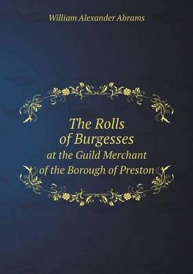 The Rolls of Burgesses at the Guild Merchant of the Borough of Preston