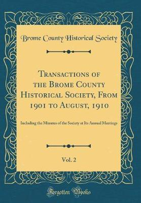 Transactions of the Brome County Historical Society, From 1901 to August, 1910, Vol. 2