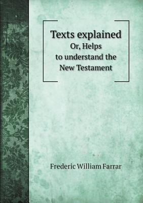 Texts Explained Or, Helps to Understand the New Testament