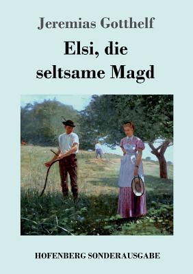 Elsi, die seltsame Magd