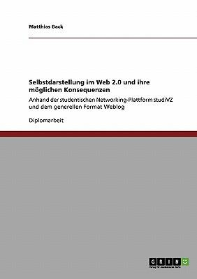 Selbstdarstellung im Web 2.0 und ihre möglichen Konsequenzen