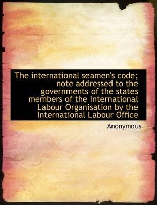 The international seamen's code; note addressed to the governments of the states members of the Inte