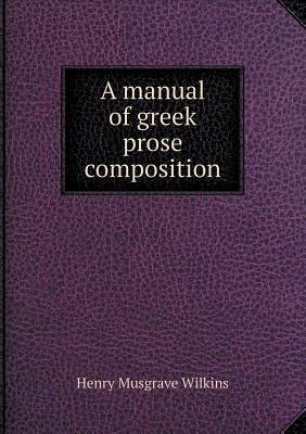 A Manual of Greek Prose Composition
