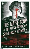 His Last Bow: AND The Case-book of Sherlock Holmes